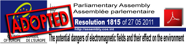 Council_of_Europe_Parliamentary_Assembly_The_potential_dangers_of_electromagnetic_fields_and_their_effect_on_the_environment_27_05_2011_News_Adopted
