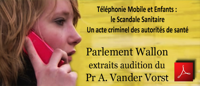 Parlement_Wallon_extraits_audition_Pr_Vander_Vorst _Telephonie_Mobile_et_Enfants_Scandale_Sanitaire_News_flyer