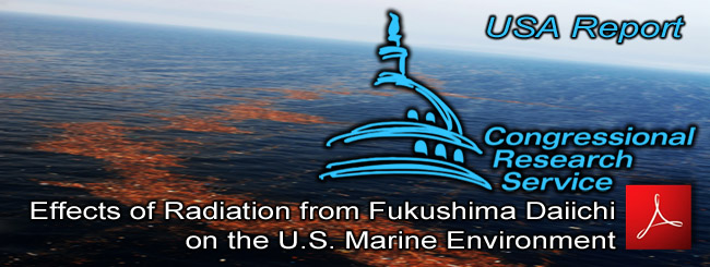 USA_Congressional_Research_Service_Effects_of_Radiation_from_Fukushima_Daiichi_on_the_US_Marine_Environment_24_04_2011_news